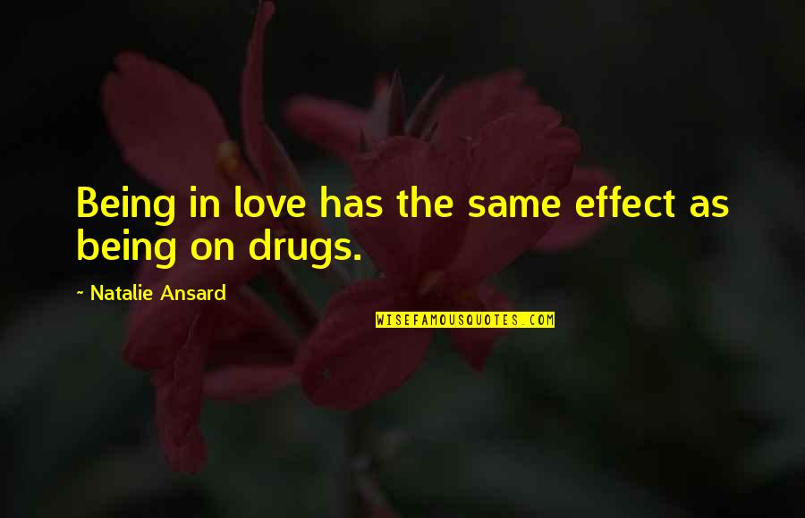 Story Love Quotes By Natalie Ansard: Being in love has the same effect as