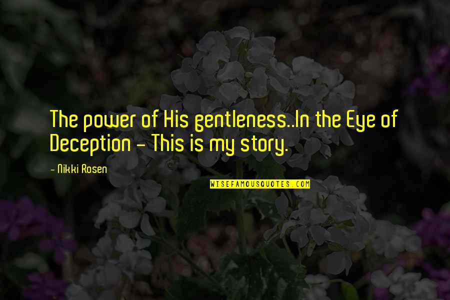 Story Love Quotes By Nikki Rosen: The power of His gentleness..In the Eye of