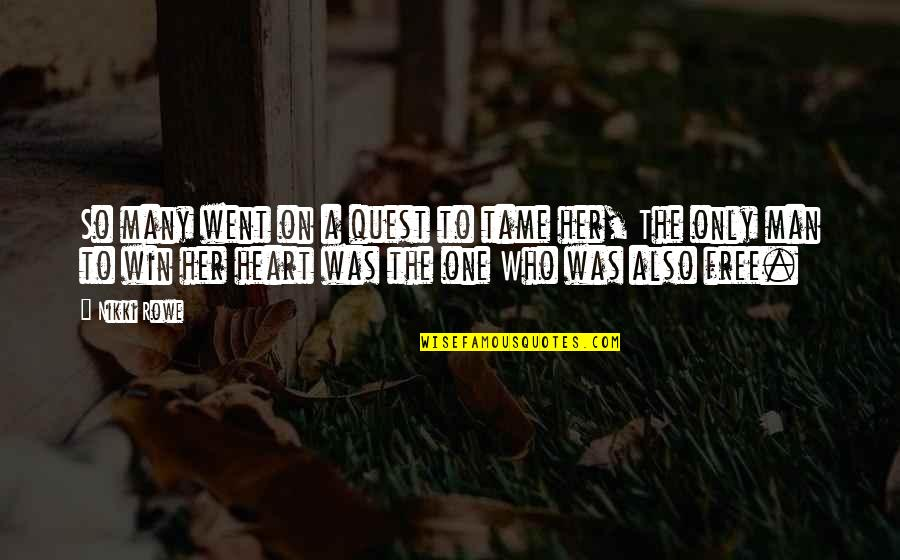 Story Love Quotes By Nikki Rowe: So many went on a quest to tame