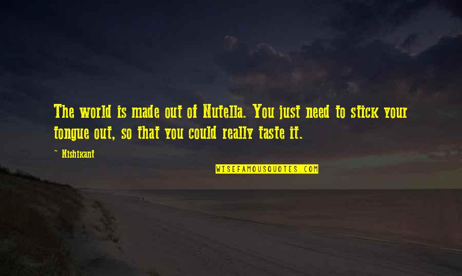 Story Love Quotes By Nishikant: The world is made out of Nutella. You