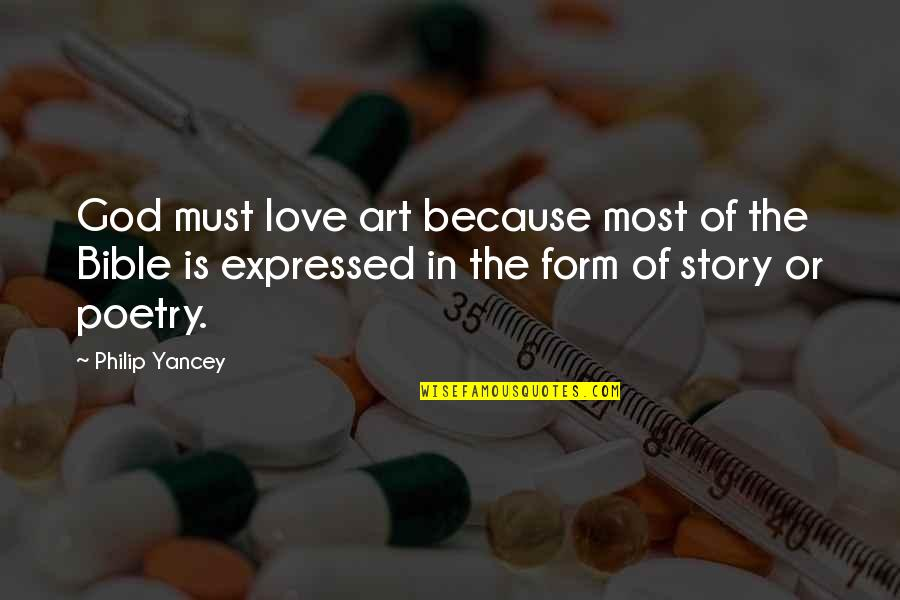 Story Love Quotes By Philip Yancey: God must love art because most of the