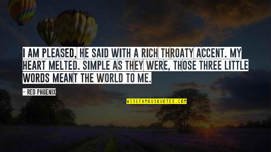 Story Love Quotes By Red Phoenix: I am pleased, he said with a rich