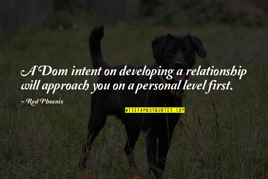 Story Love Quotes By Red Phoenix: A Dom intent on developing a relationship will