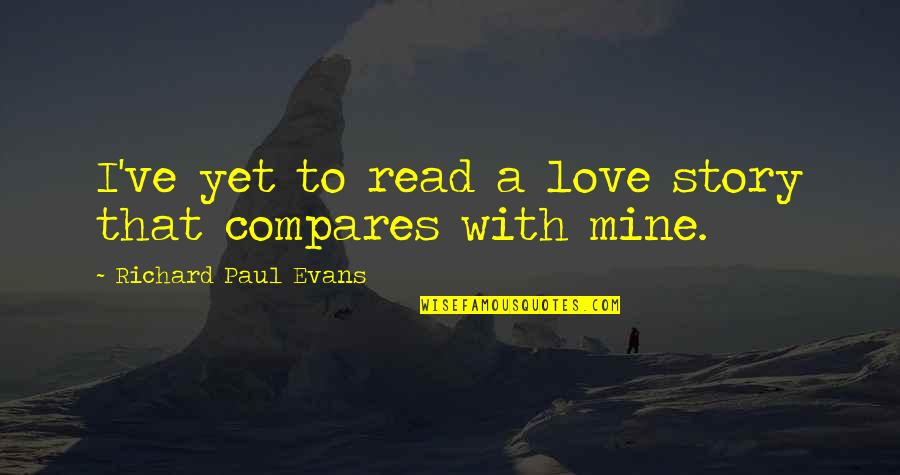 Story Love Quotes By Richard Paul Evans: I've yet to read a love story that