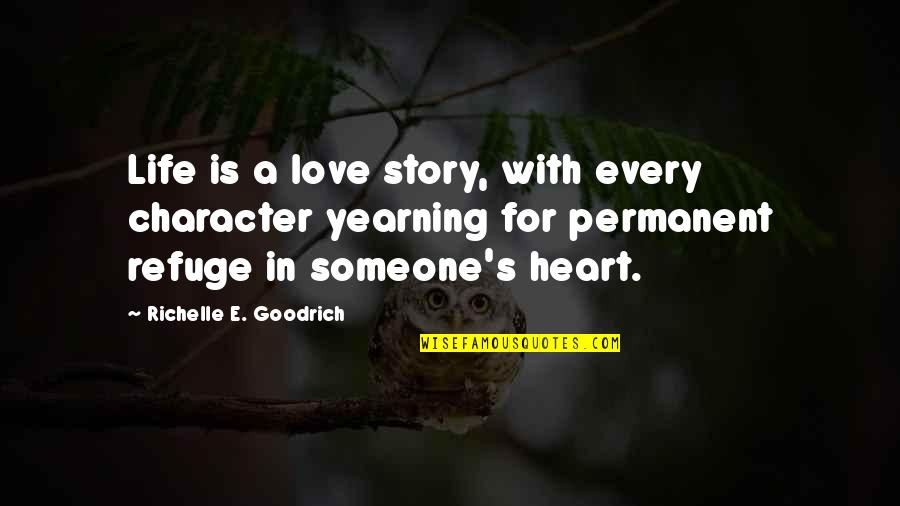 Story Love Quotes By Richelle E. Goodrich: Life is a love story, with every character