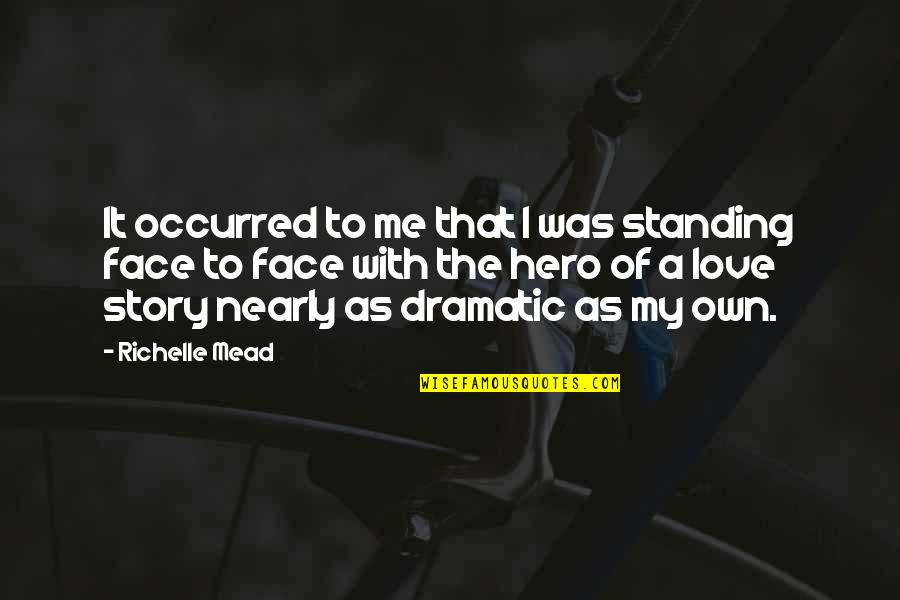 Story Love Quotes By Richelle Mead: It occurred to me that I was standing