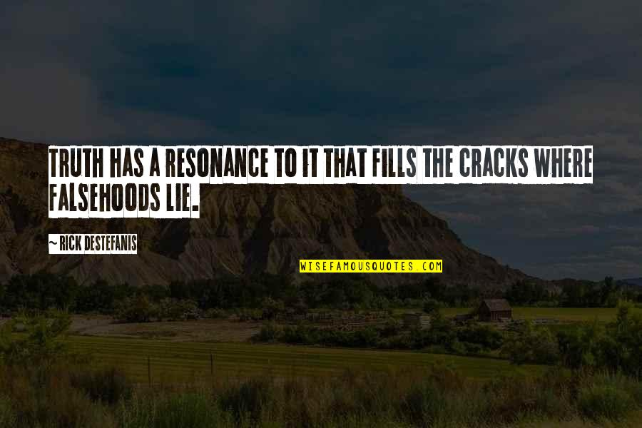 Story Love Quotes By Rick DeStefanis: Truth has a resonance to it that fills