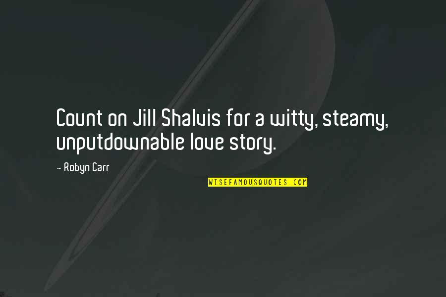 Story Love Quotes By Robyn Carr: Count on Jill Shalvis for a witty, steamy,