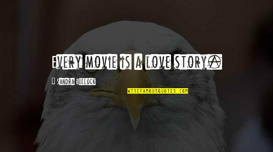 Story Love Quotes By Sandra Bullock: Every movie is a love story.