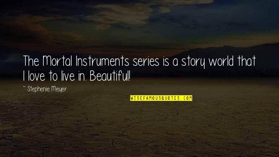 Story Love Quotes By Stephenie Meyer: The Mortal Instruments series is a story world