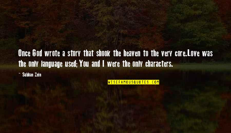 Story Love Quotes By Subhan Zein: Once God wrote a story that shook the