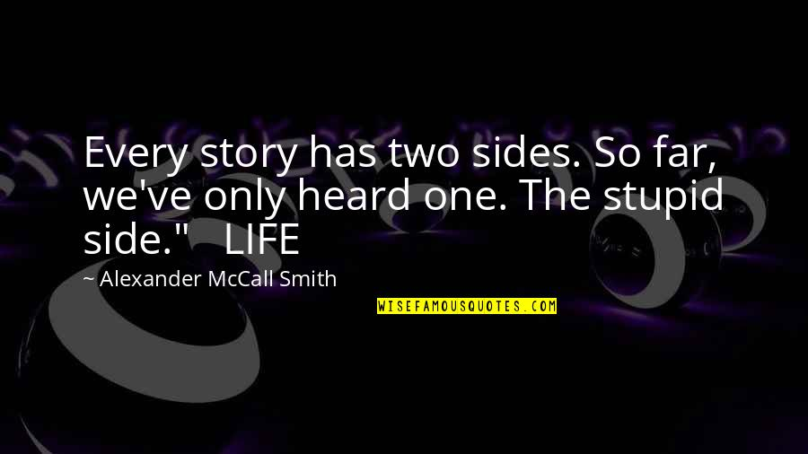 Story So Far Quotes By Alexander McCall Smith: Every story has two sides. So far, we've
