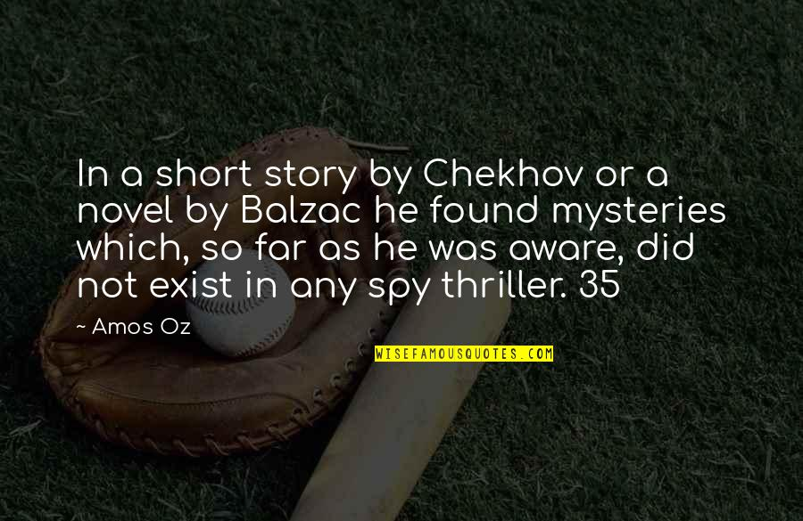 Story So Far Quotes By Amos Oz: In a short story by Chekhov or a
