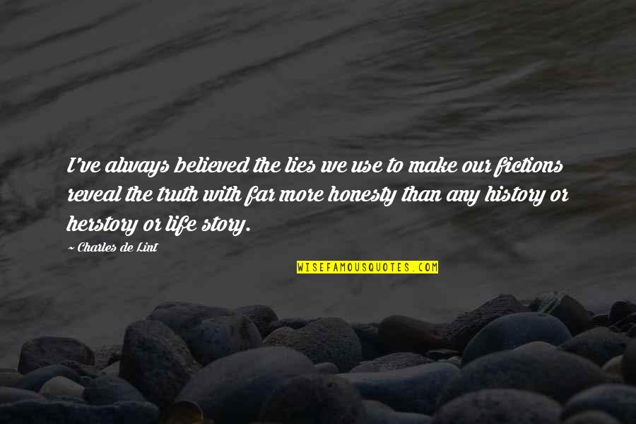 Story So Far Quotes By Charles De Lint: I've always believed the lies we use to