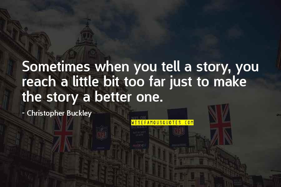 Story So Far Quotes By Christopher Buckley: Sometimes when you tell a story, you reach