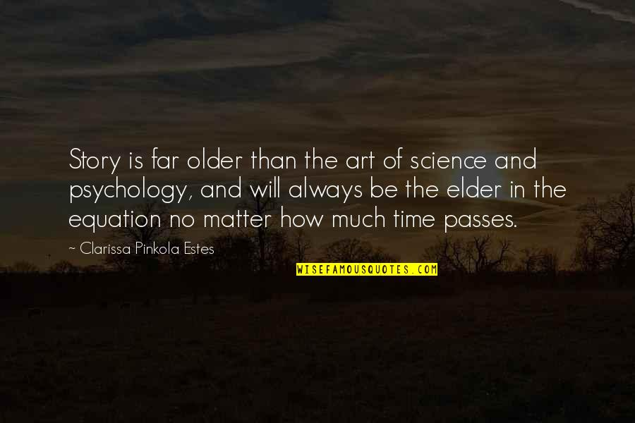 Story So Far Quotes By Clarissa Pinkola Estes: Story is far older than the art of