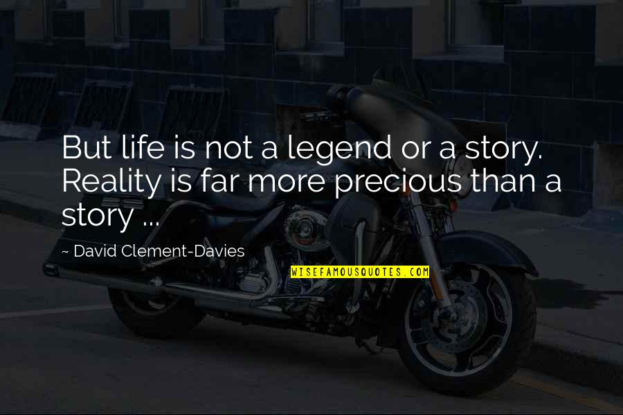 Story So Far Quotes By David Clement-Davies: But life is not a legend or a