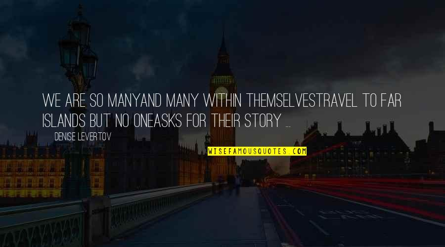 Story So Far Quotes By Denise Levertov: We are so manyand many within themselvestravel to