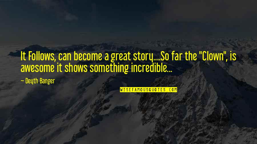 Story So Far Quotes By Deyth Banger: It Follows, can become a great story....So far