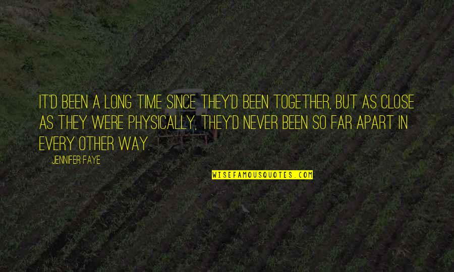Story So Far Quotes By Jennifer Faye: It'd been a long time since they'd been
