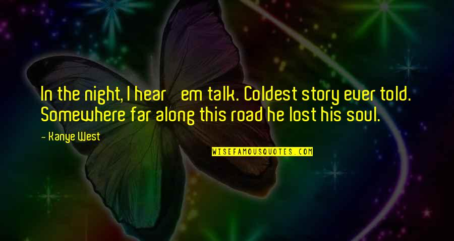 Story So Far Quotes By Kanye West: In the night, I hear 'em talk. Coldest