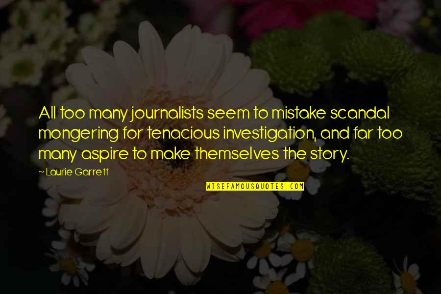 Story So Far Quotes By Laurie Garrett: All too many journalists seem to mistake scandal