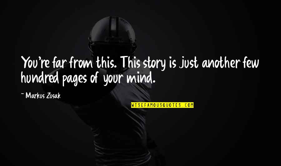 Story So Far Quotes By Markus Zusak: You're far from this. This story is just