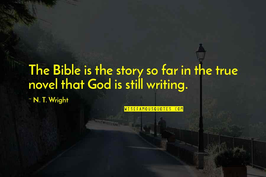 Story So Far Quotes By N. T. Wright: The Bible is the story so far in