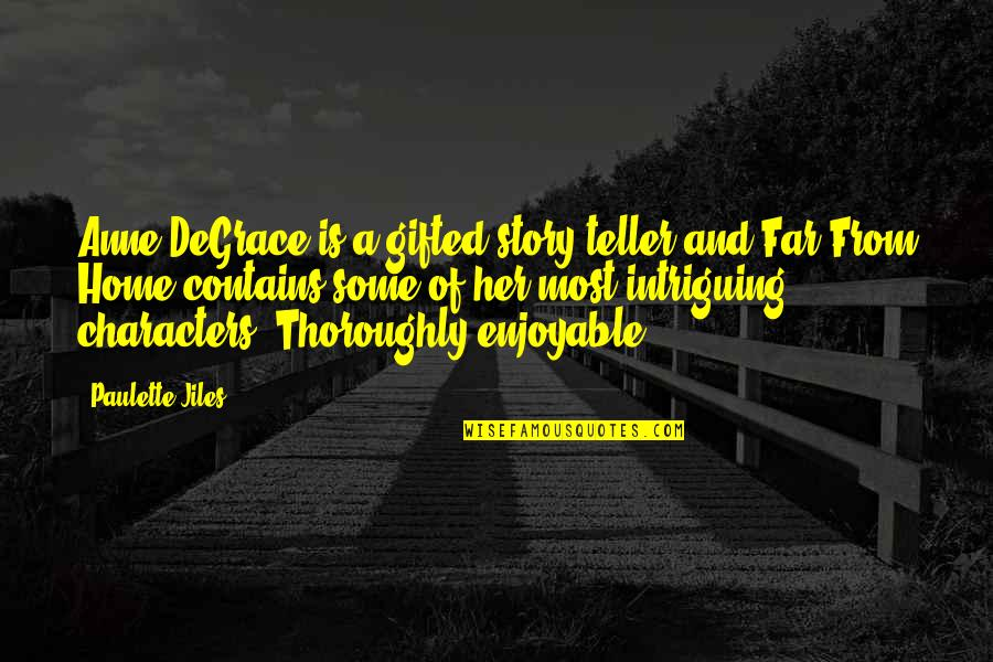 Story So Far Quotes By Paulette Jiles: Anne DeGrace is a gifted story teller and