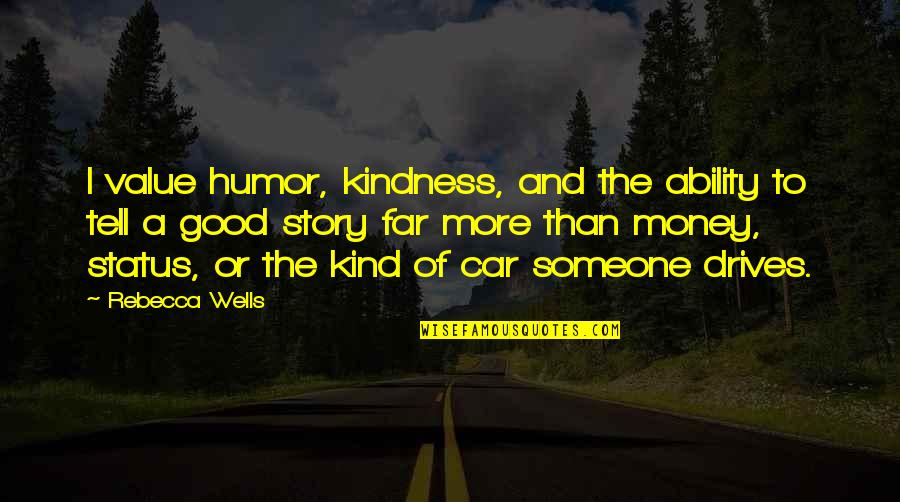 Story So Far Quotes By Rebecca Wells: I value humor, kindness, and the ability to