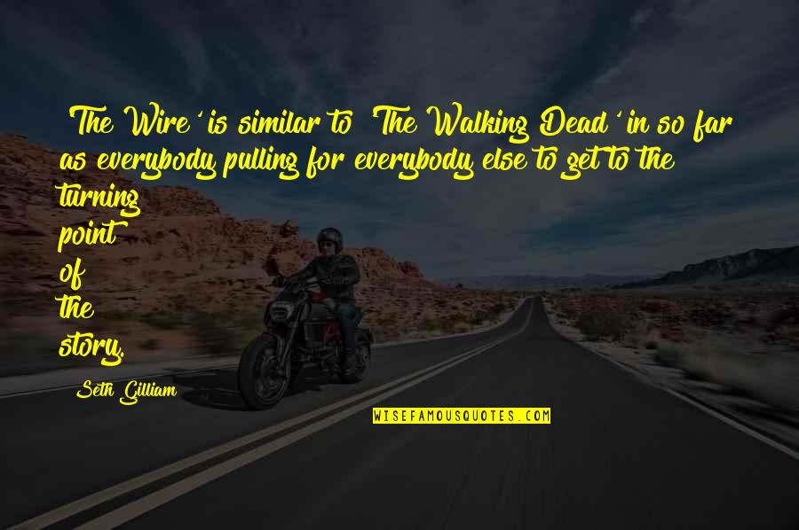 Story So Far Quotes By Seth Gilliam: 'The Wire' is similar to 'The Walking Dead'