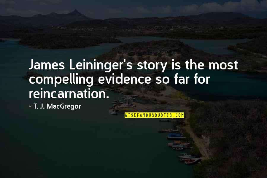 Story So Far Quotes By T. J. MacGregor: James Leininger's story is the most compelling evidence