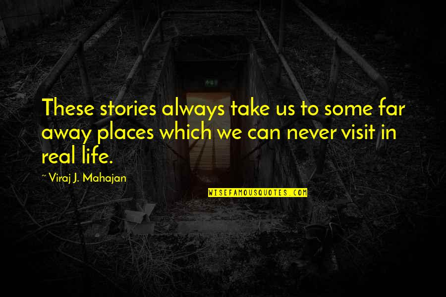 Story So Far Quotes By Viraj J. Mahajan: These stories always take us to some far