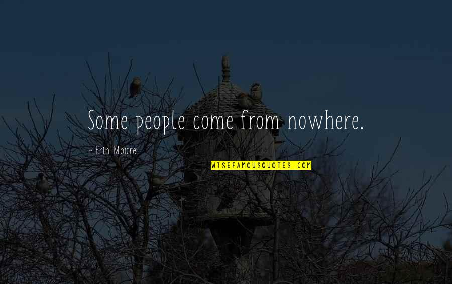 Storybook Album Quotes By Erin Moure: Some people come from nowhere.