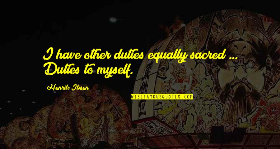 Storybook Album Quotes By Henrik Ibsen: I have other duties equally sacred ... Duties
