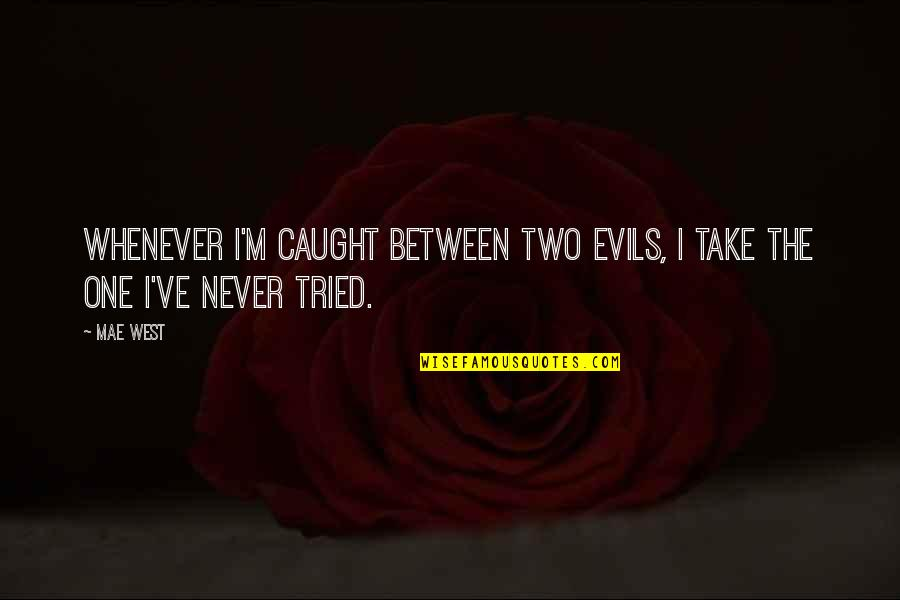 Storybook Album Quotes By Mae West: Whenever I'm caught between two evils, I take