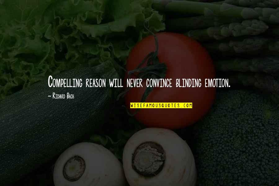 Storybook Album Quotes By Richard Bach: Compelling reason will never convince blinding emotion.