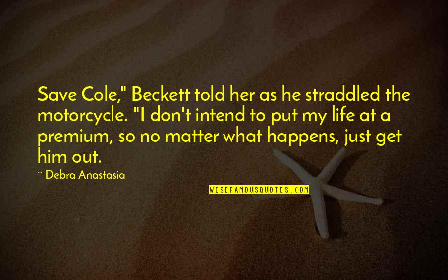 """Straddled Quotes By Debra Anastasia: Save Cole,"""" Beckett told her as he straddled"""