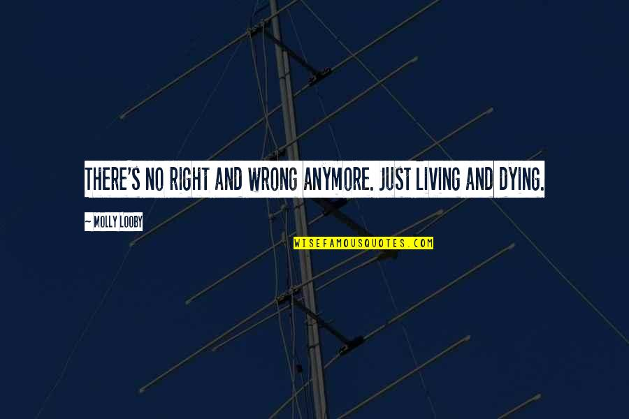 Straddled Quotes By Molly Looby: There's no right and wrong anymore. Just living