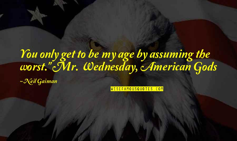 Straddled Quotes By Neil Gaiman: You only get to be my age by
