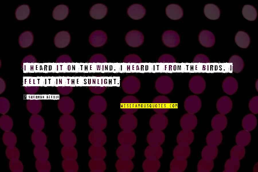 Straddled Quotes By Sherman Alexie: I heard it on the wind. I heard