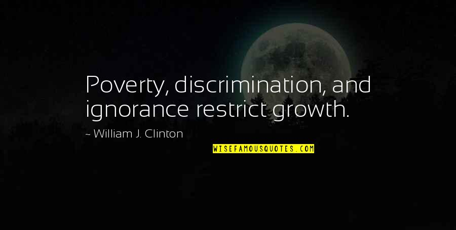 Straddled Quotes By William J. Clinton: Poverty, discrimination, and ignorance restrict growth.
