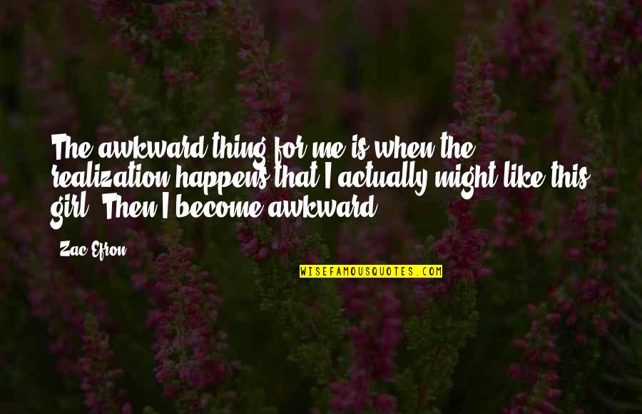 Straddled Quotes By Zac Efron: The awkward thing for me is when the