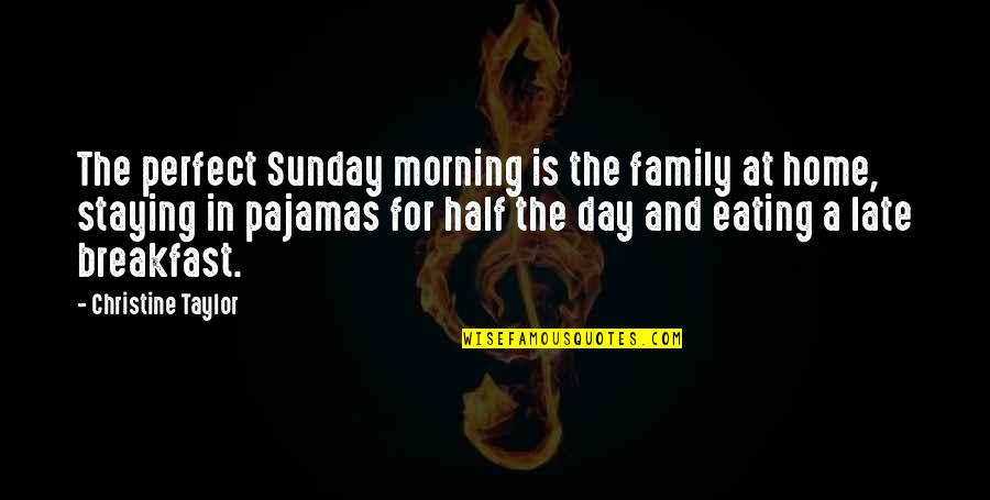 Straddling The Fence Quotes By Christine Taylor: The perfect Sunday morning is the family at