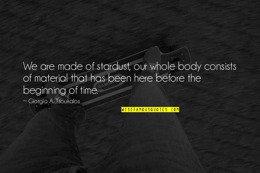 Straddling The Fence Quotes By Giorgio A. Tsoukalos: We are made of stardust, our whole body