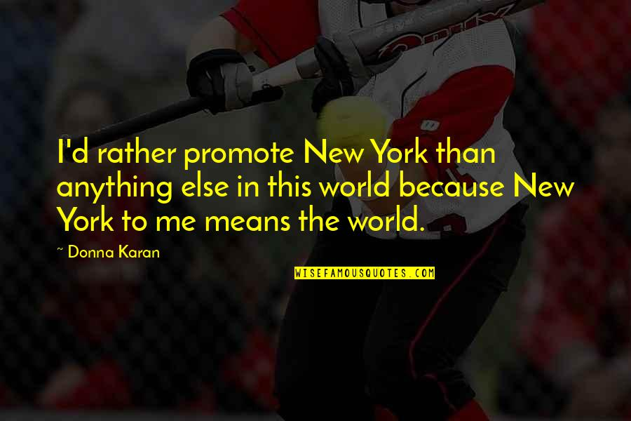 Straightforward Nature Quotes By Donna Karan: I'd rather promote New York than anything else