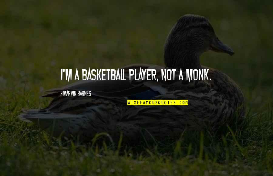 Straightforward Nature Quotes By Marvin Barnes: I'm a basketball player, not a monk.
