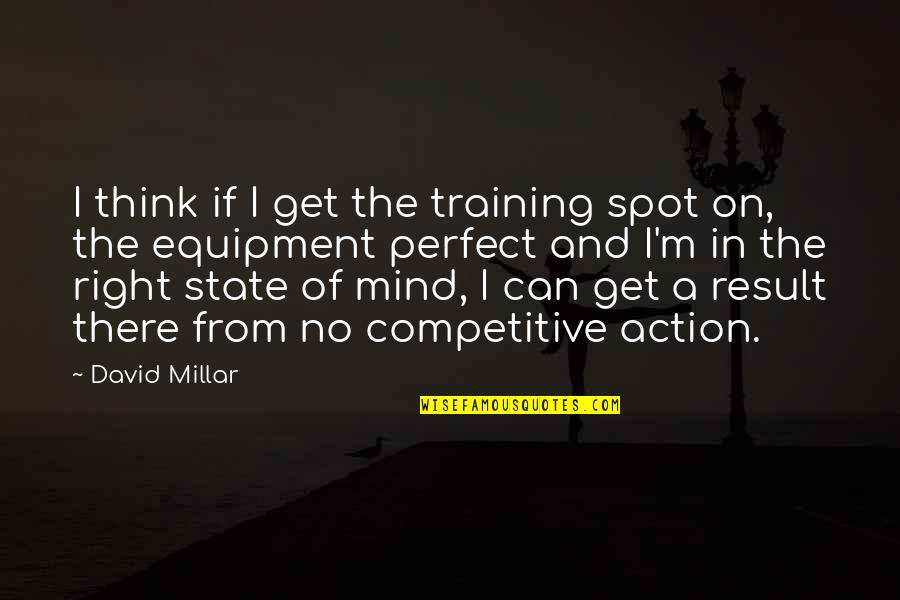 Strained Father Daughter Relationship Quotes By David Millar: I think if I get the training spot
