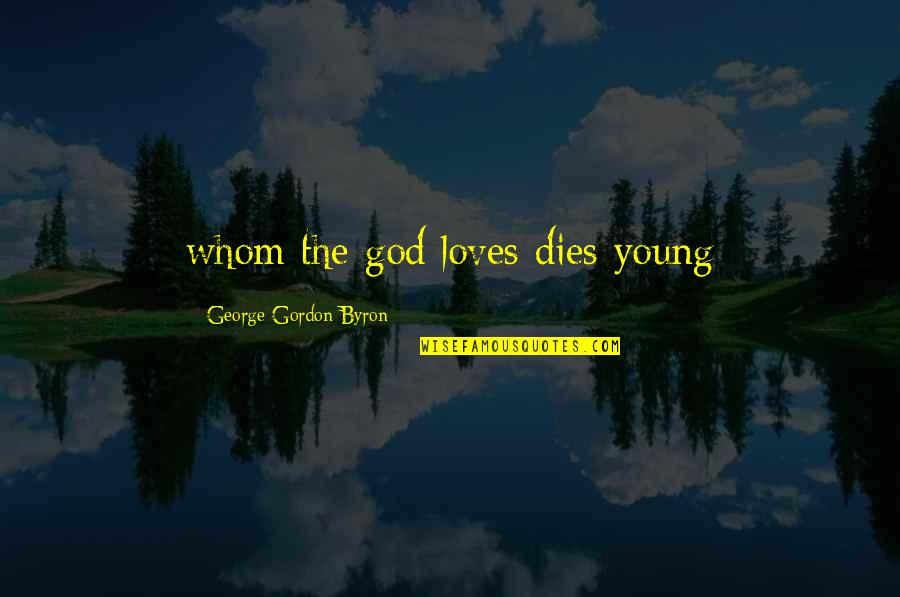 Strained Father Daughter Relationship Quotes By George Gordon Byron: whom the god loves dies young
