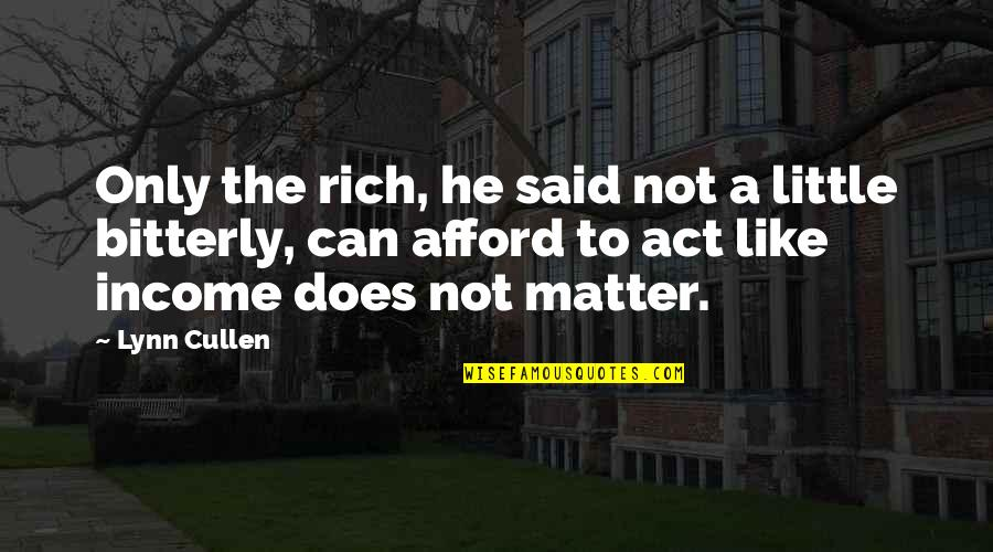 Strained Father Daughter Relationship Quotes By Lynn Cullen: Only the rich, he said not a little